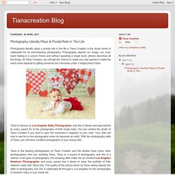 Tianacreation Blog: Photography Literally Plays A Pivotal Role In The Life