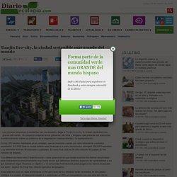 Tianjin Eco-city, la ciudad sostenible más grande del mundo