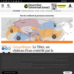 Le Tibet, un château d'eau contrôlé par la Chine