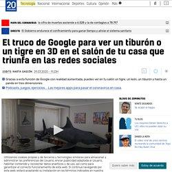 El truco de Google para ver un tiburón o un tigre en 3D en el salón de tu casa que triunfa en las redes sociales