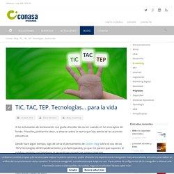 TIC, TAC, TEP. Tecnologías... para la vida