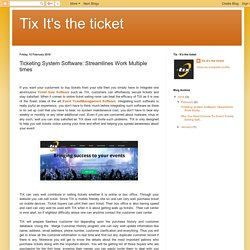 Tix It's the ticket: Ticketing System Software: Streamlines Work Multiple times