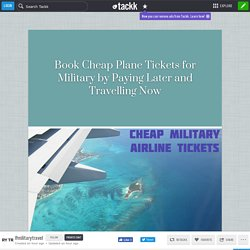 Book Cheap Plane Tickets for Military by Paying Later and Travelling Now