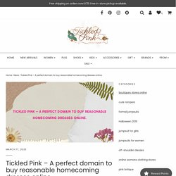 Tickled Pink – A perfect domain to buy reasonable homecoming dresses o