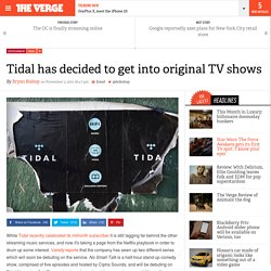Tidal has decided to get into original TV shows