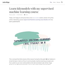 Learn tidymodels with my supervised machine learning course