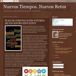 Nuevos Tiempos. Nuevos Retos: PLAN DE COMUNICACIÓN EXTERNA DE UN CENTRO EDUCATIVO