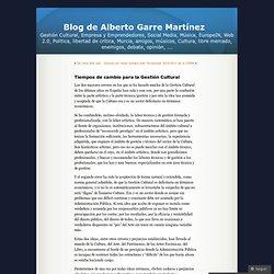 Tiempos de cambio para la Gestión Cultural « Blog de Alberto Garre Martínez