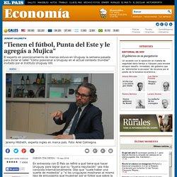 """""""Tienen el fútbol, Punta del Este y le agregás a Mujica"""""""