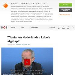 'Tientallen Nederlandse kabels afgetapt'