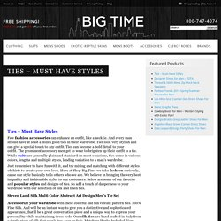 Ties - Must Have Styles - Big Time – Mens Fashions and Shoes