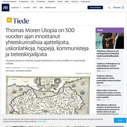 Thomas Moren Utopia on 500 vuoden ajan innoittanut yhteiskunnallisia ajattelijoita, uskonlahkoja, hippejä, kommunisteja ja tieteiskirjailijoita