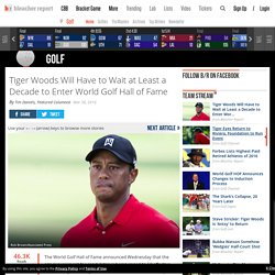 Tiger Woods Will Have to Wait at Least a Decade to Enter World Golf Hall of Fame