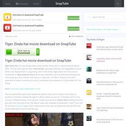 Tiger Zinda hai movie download on SnapTube