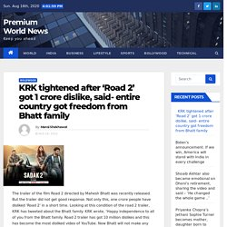 KRK tightened after 'Road 2' got 1 crore dislike, said- entire country got freedom from Bhatt family - Premium World News