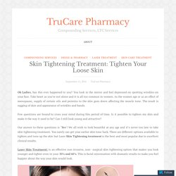 Skin Tightening Treatment: Tighten Your Loose Skin – TruCare Pharmacy