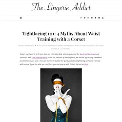 Tightlacing 101: 4 Myths About Waist Training with a Corset | The Lingerie Addict