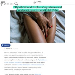 'Tightly Wound' Explores Vaginismus And Combats Stigma Around Pelvic Pain