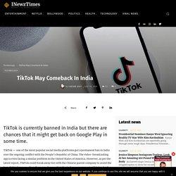 TikTok May Comeback In India - International Newz Times