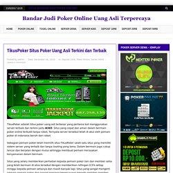 TikusPoker Situs Poker Uang Asli Terkini dan Terbaik