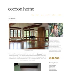 'Til Monday — Cocoon Home Design Cocoon Home