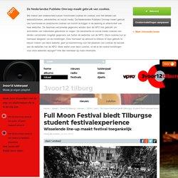Full Moon Festival biedt Tilburgse student festivalexperience - 3voor12