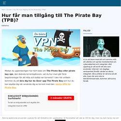 Hur får man tillgång till The Pirate Bay (TPB)?