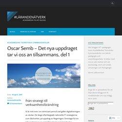 Oscar Semb – Det nya uppdraget tar vi oss an tillsammans, del 1 – #lärandenätverk