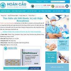 Tìm hiểu chi tiết thuốc trị sỏi thận Rowatinex