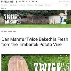 Dan Mann's 'Twice Baked' is Fresh from the Timbertek Potato Vine - Firewire Surfboards