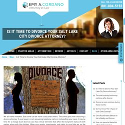 Is it Time to Divorce Your Salt Lake City Divorce Attorney? - EMY A. CORDANO