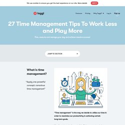 27 Time Management Tips To Work Less and Play More