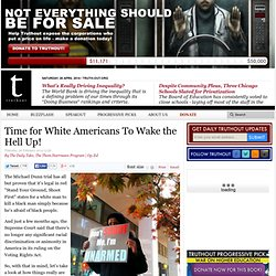 Time for White Americans To Wake the Hell Up!