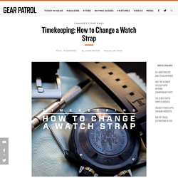Timekeeping: How to Change a Watch Strap