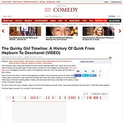 The Quirky Girl Timeline: A History Of Quirk From Hepburn To Deschanel (VIDEO)