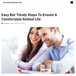 Easy But Timely Steps To Ensure A Comfortable Retired Life