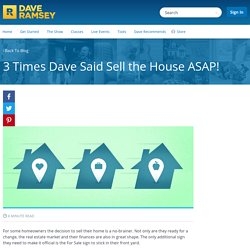3 Times Dave Said Sell the House ASAP! - daveramsey.com