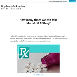 How many times we can take Modafinil 100mg? – Buy Modafinil online