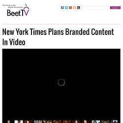 New York Times Plans Branded Content In Video