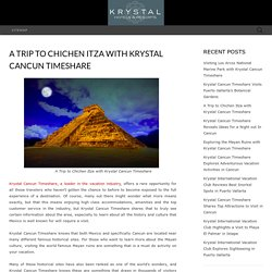 A Trip to Chichen Itza with Krystal Cancun Timeshare - Krystal International Vacation Club Reviews