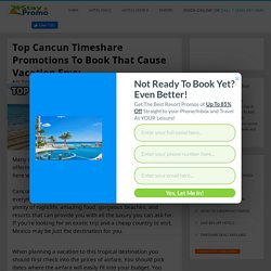 Top Cancun Timeshare Promotions To Book That Cause Vacation Envy