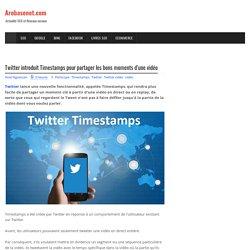 Twitter introduit Timestamps pour partager les bons moments d'une vidéo - Arobasenet.com