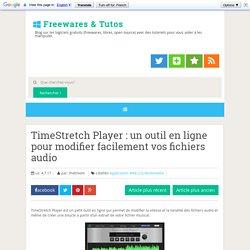 TimeStretch Player : un outil en ligne pour modifier facilement vos fichiers audio ~ Freewares & Tutos