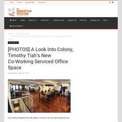 A Look Into Colony, Timothy Tiah's New Co-Working Serviced Office Space