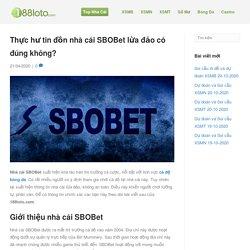 Thực hư tin đồn nhà cái SBOBet lừa đảo có đúng không?