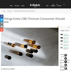 5 Things Every CBD Tincture Consumer Should Know - The Wörd