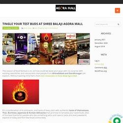 Tingle your test buds at shree balaji agora mall ahmedabad