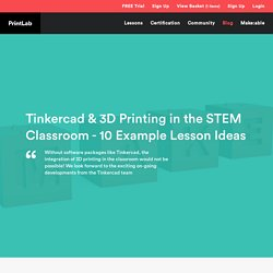 Tinkercad & 3D Printing in the STEM Classroom - 10 Example Lesson Ideas
