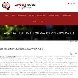 CPC #14: TINNITUS, THE QUANTUM VIEW POINT – Dr. Jack Kruse