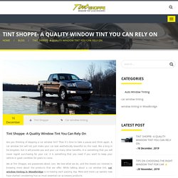 Tint Shoppe- A Quality Window Tint You Can Rely On - Tint Shoppe